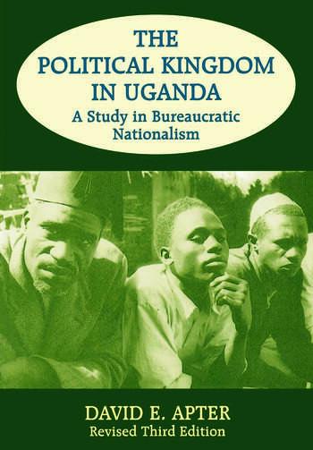 The Political Kingdom in Uganda A Study in Bureaucratic Nationalism book cover