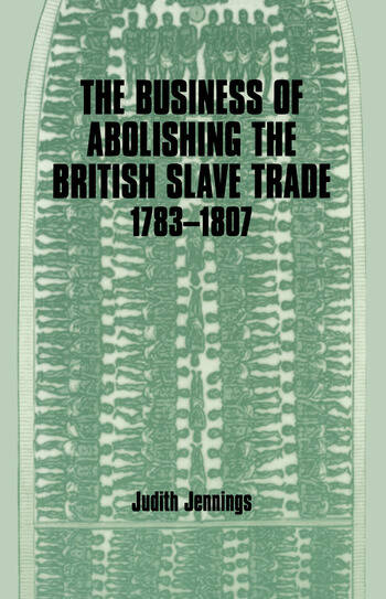 The Business of Abolishing the British Slave Trade, 1783-1807 book cover