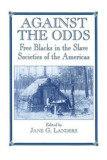 Against the Odds Free Blacks in the Slave Societies of the Americas book cover