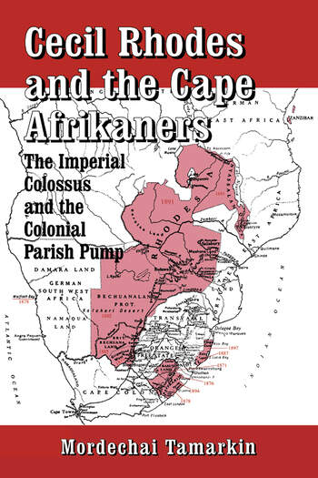Cecil Rhodes and the Cape Afrikaners The Imperial Colossus and the Colonial Parish Pump book cover