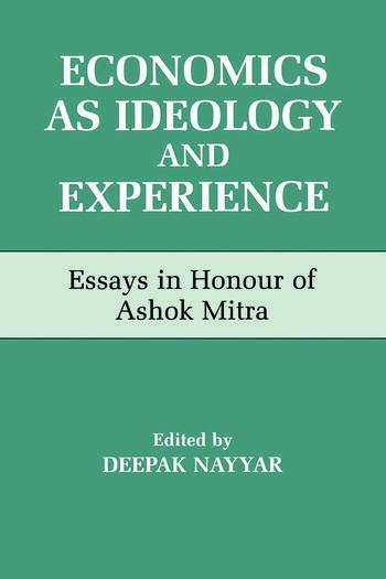 Economics as Ideology and Experience Essays in Honour of Ashok Mitra book cover