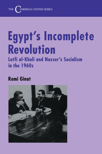 Egypt's Incomplete Revolution Lutfi al-Khuli and Nasser's Socialism in the 1960s book cover