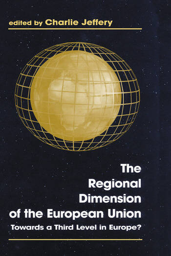 The Regional Dimension of the European Union Towards a Third Level in Europe? book cover