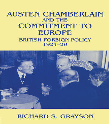 Austen Chamberlain and the Commitment to Europe British Foreign Policy 1924-1929 book cover