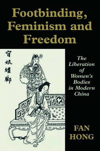 Footbinding, Feminism and Freedom The Liberation of Women's Bodies in Modern China book cover