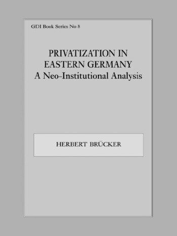 Privatization in Eastern Germany A Neo-Institutional Analysis book cover