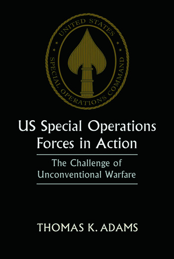 US Special Operations Forces in Action The Challenge of Unconventional Warfare book cover