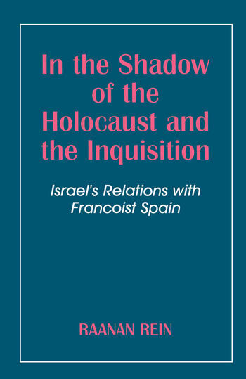 In the Shadow of the Holocaust and the Inquisition Israel's Relations with Francoist Spain book cover
