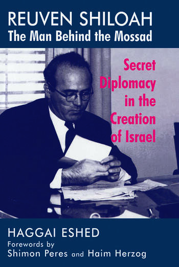 Reuven Shiloah - the Man Behind the Mossad Secret Diplomacy in the Creation of Israel book cover