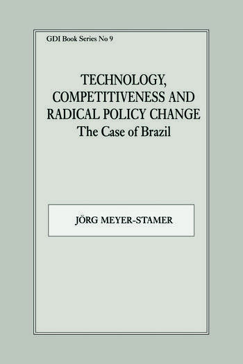 Technology, Competitiveness and Radical Policy Change The Case of Brazil book cover