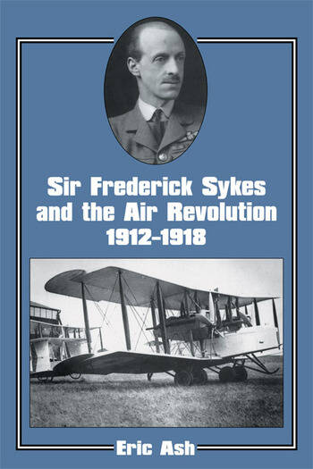 Sir Frederick Sykes and the Air Revolution 1912-1918 book cover