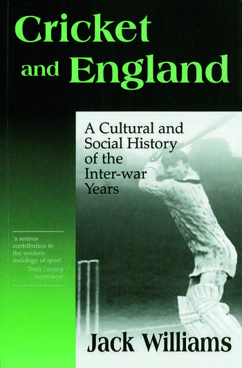 Cricket and England A Cultural and Social History of Cricket in England between the Wars book cover