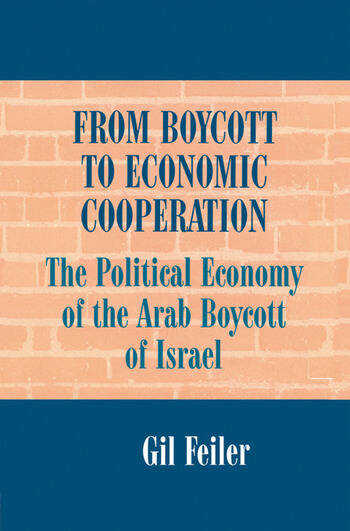 From Boycott to Economic Cooperation The Political Economy of the Arab Boycott of Israel book cover