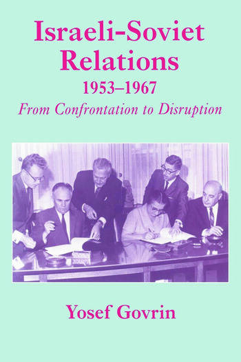 Israeli-Soviet Relations, 1953-1967 From Confrontation to Disruption book cover