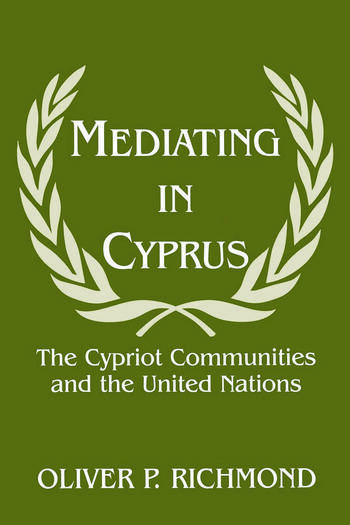 Mediating in Cyprus The Cypriot Communities and the United Nations book cover