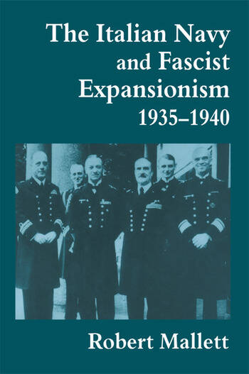 The Italian Navy and Fascist Expansionism, 1935-1940 book cover