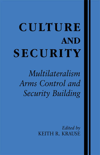 Culture and Security Multilateralism, Arms Control and Security Building book cover