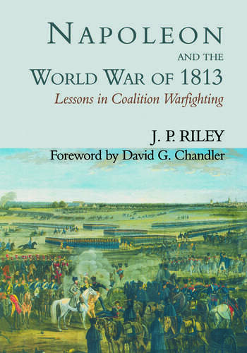 Napoleon and the World War of 1813 Lessons in Coalition Warfighting book cover
