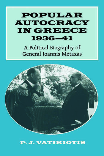 Popular Autocracy in Greece, 1936-1941 A Political Biography of General Ioannis Metaxas book cover