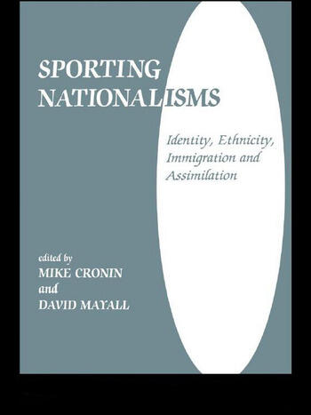 Sporting Nationalisms Identity, Ethnicity, Immigration and Assimilation book cover