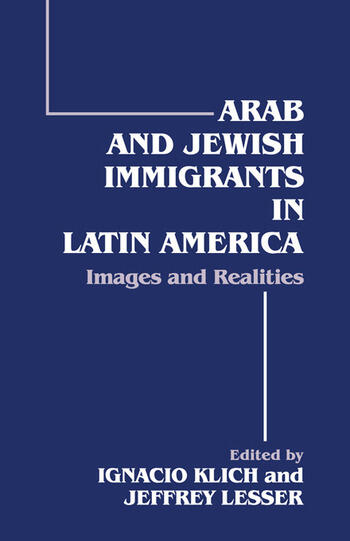 Arab and Jewish Immigrants in Latin America Images and Realities book cover
