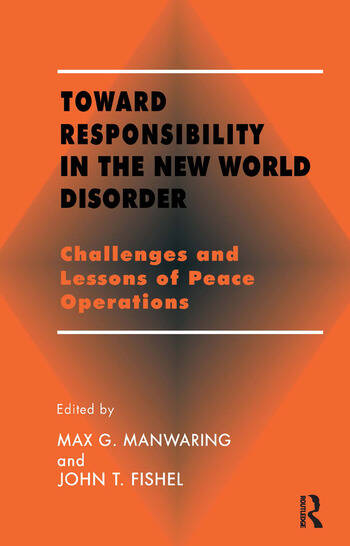 Toward Responsibility in the New World Disorder Challenges and Lessons of Peace Operations book cover