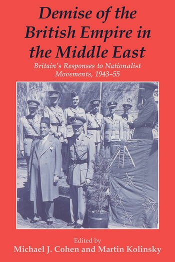 Demise of the British Empire in the Middle East Britain's Responses to Nationalist Movements, 1943-55 book cover