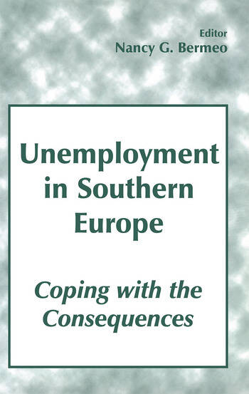 Unemployment in Southern Europe: Coping with the Consequences Coping with the Consequences book cover