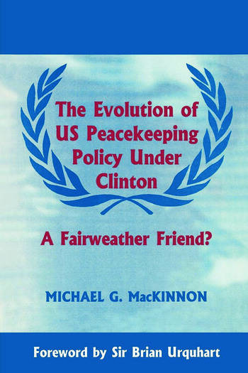 The Evolution of US Peacekeeping Policy Under Clinton A Fairweather Friend? book cover