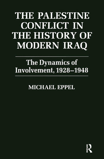The Palestine Conflict in the History of Modern Iraq The Dynamics of Involvement 1928-1948 book cover