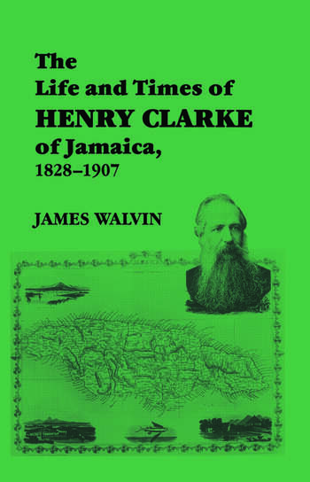 The Life and Times of Henry Clarke of Jamaica, 1828-1907 book cover