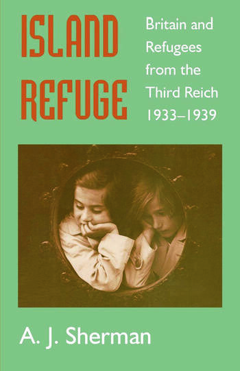 Island Refuge Britain and Refugees from the Third Reich 1933-1939 book cover