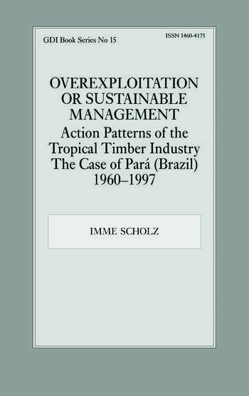 Overexploitation or Sustainable Management? Action Patterns of the Tropical Timber Industry The Case of Para (Brazil) 1960-1997 book cover