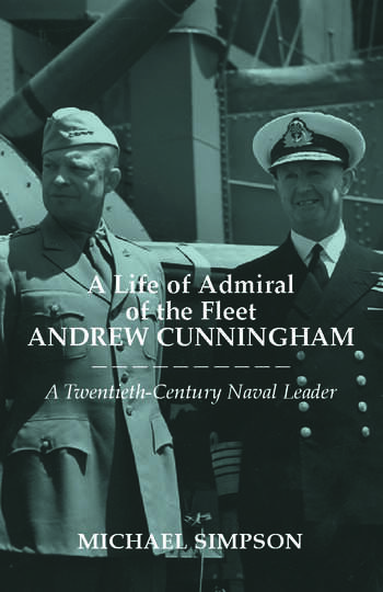 A Life of Admiral of the Fleet Andrew Cunningham A Twentieth Century Naval Leader book cover