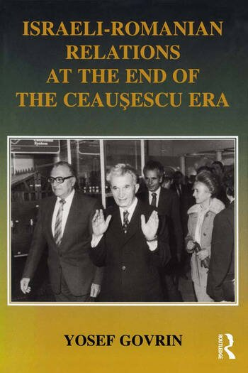 Israeli-Romanian Relations at the End of the Ceausescu Era As Seen by Israel's Ambassador to Romania 1985-1989 book cover