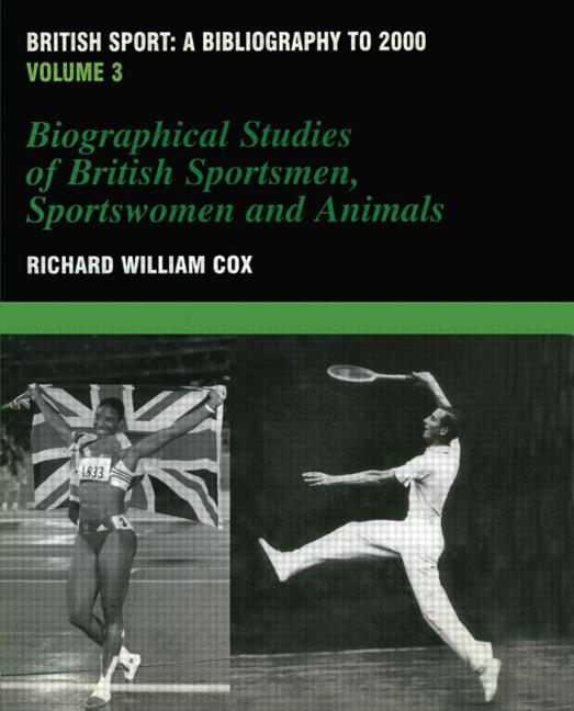 British Sport - a Bibliography to 2000 Volume 3: Biographical Studies of Britsh Sportsmen, Women and Animals book cover