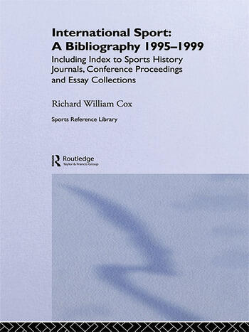 International Sport: A Bibliography, 1995-1999 Including Index to Sports History Journals, Conference Proceedings and Essay Collections. book cover