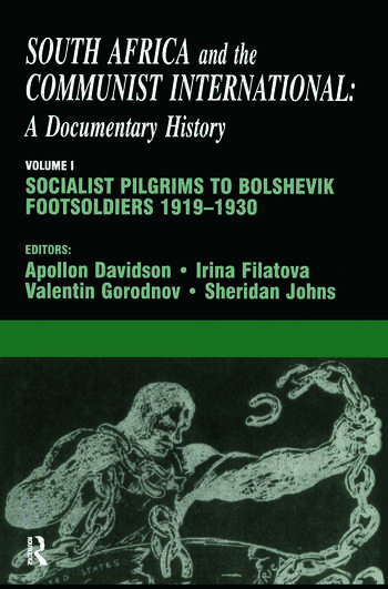South Africa and the Communist International Volume 1: Socialist Pilgrims to Bolshevik Footsoldiers, 1919-1930 book cover