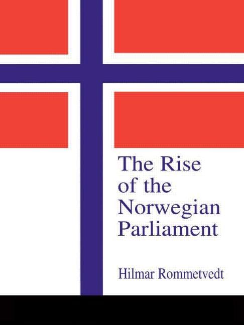 The Rise of the Norwegian Parliament Studies in Norwegian Parliamentary Government book cover