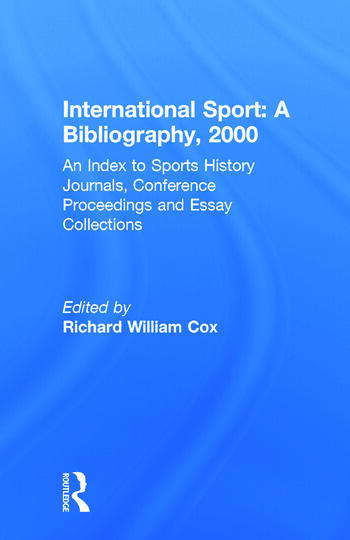 International Sport: A Bibliography, 2000 An Index to Sports History Journals, Conference Proceedings and Essay Collections book cover