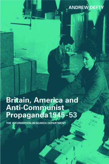 Britain, America and Anti-Communist Propaganda 1945-53 The Information Research Department book cover