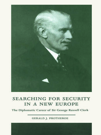 Searching for Security in a New Europe The Diplomatic Career of Sir George Russell Clerk book cover