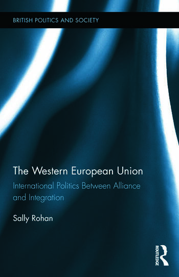 The Western European Union International Politics Between Alliance and Integration book cover