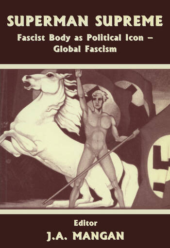 Superman Supreme Fascist Body as Political Icon - Global Fascism book cover