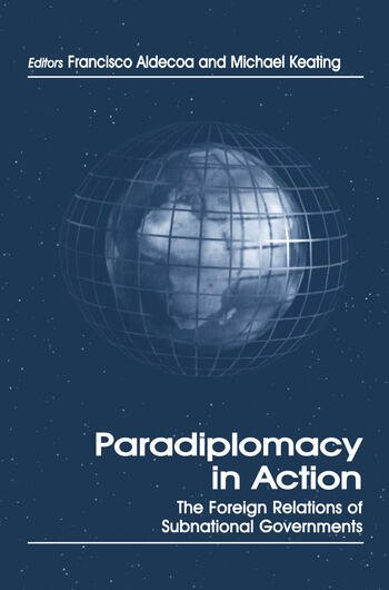 Paradiplomacy in Action The Foreign Relations of Subnational Governments book cover