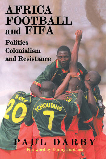 Africa, Football and FIFA Politics, Colonialism and Resistance book cover
