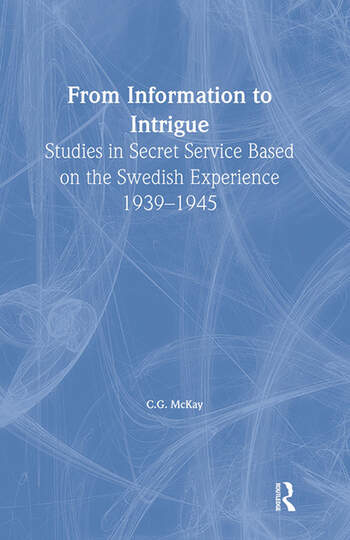 From Information to Intrigue Studies in Secret Service Based on the Swedish Experience, 1939-1945 book cover