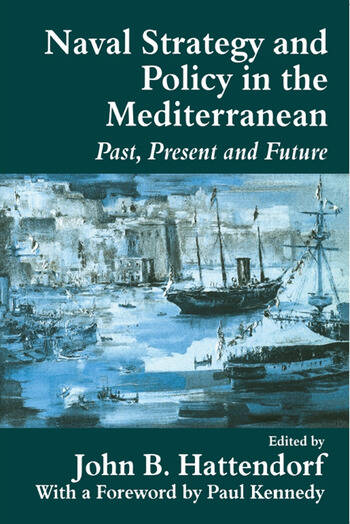 Naval Strategy and Power in the Mediterranean Past, Present and Future book cover