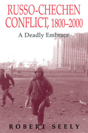 The Russian-Chechen Conflict 1800-2000 A Deadly Embrace book cover