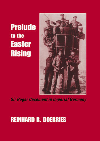 Prelude to the Easter Rising Sir Roger Casement in Imperial Germany book cover
